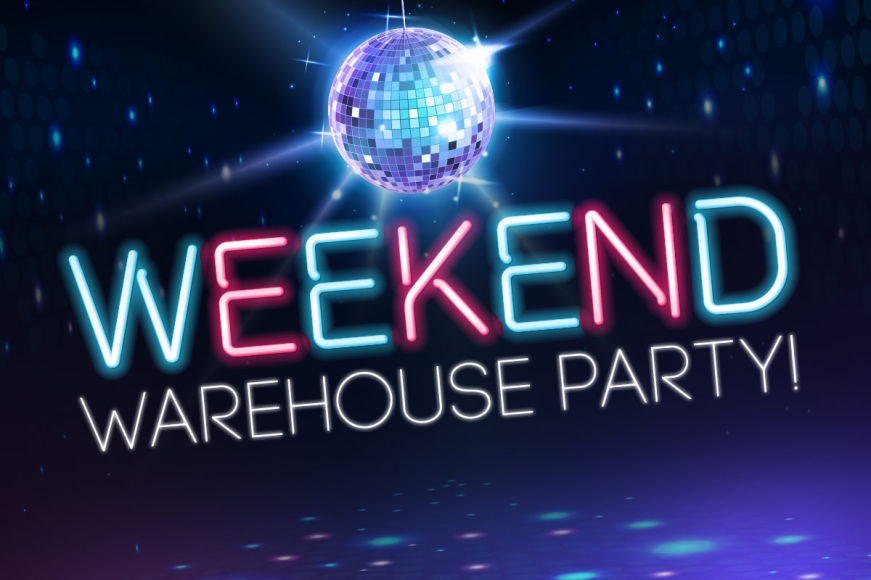 Weekend Warehouse Party!