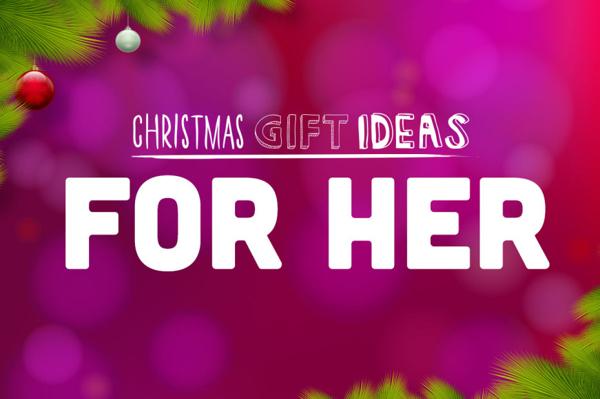 Gifts For Her - Spoil Her This Festive Season