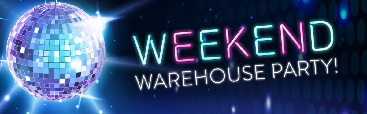 Weekend Warehouse Party