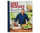 Gary Mehigan Favourites: Over 100 Recipes To Cook At Home Cookbook 1