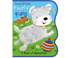 Touch & Feel Playful Pups: A Book Of Opposites  1